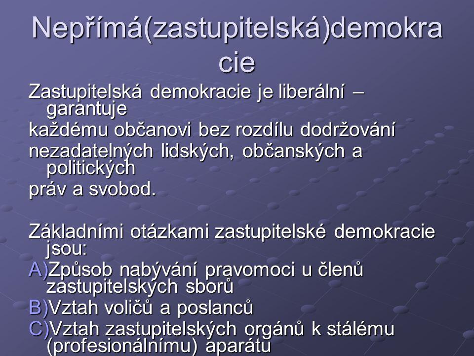 Nepřímá(zastupitelská)demokra cie Zastupitelská demokracie je liberální – garantuje každému občanovi bez rozdílu dodržování nezadatelných lidských, občanských a politických práv a svobod.