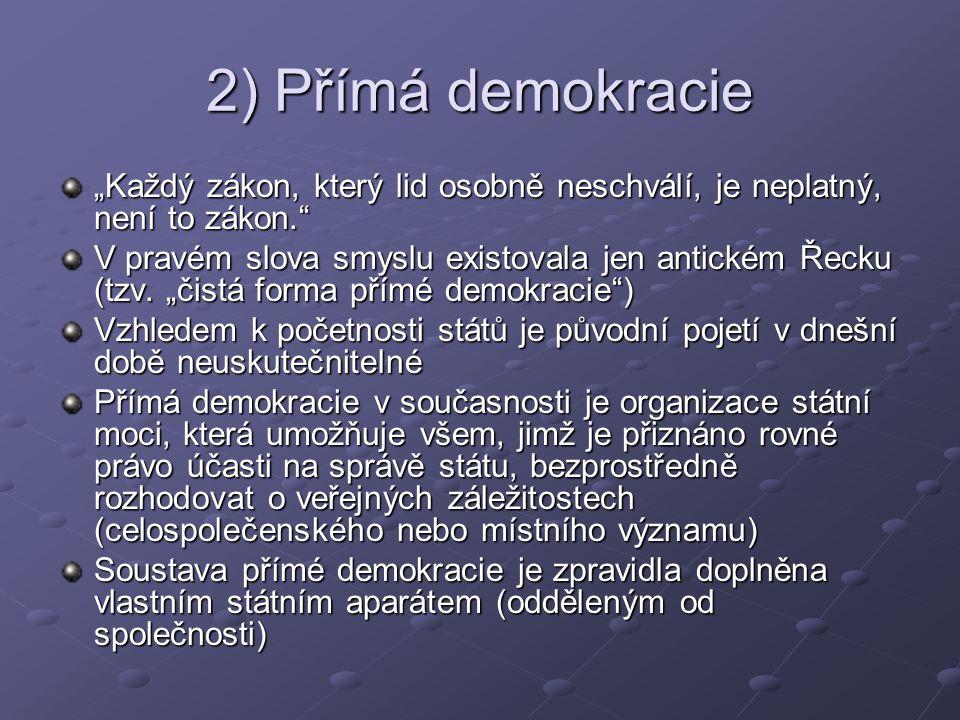 """2) Přímá demokracie """"Každý zákon, který lid osobně neschválí, je neplatný, není to zákon. V pravém slova smyslu existovala jen antickém Řecku (tzv."""