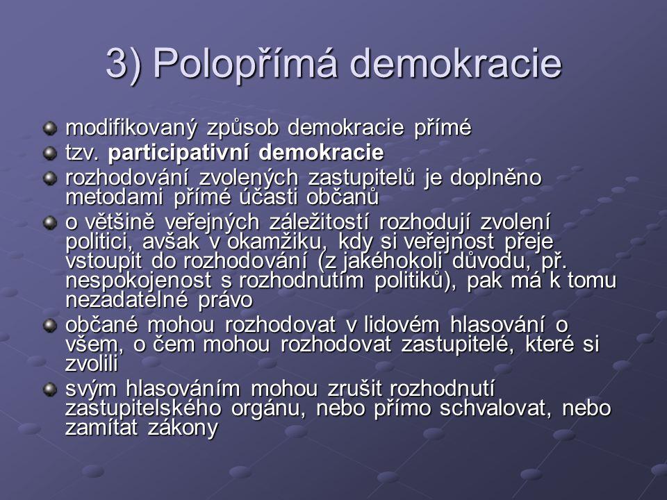 3) Polopřímá demokracie modifikovaný způsob demokracie přímé tzv.