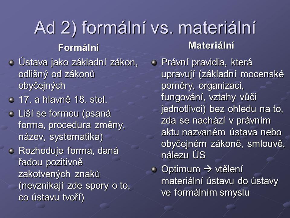 Ad 2) formální vs. materiální Formální Ústava jako základní zákon, odlišný od zákonů obyčejných 17.