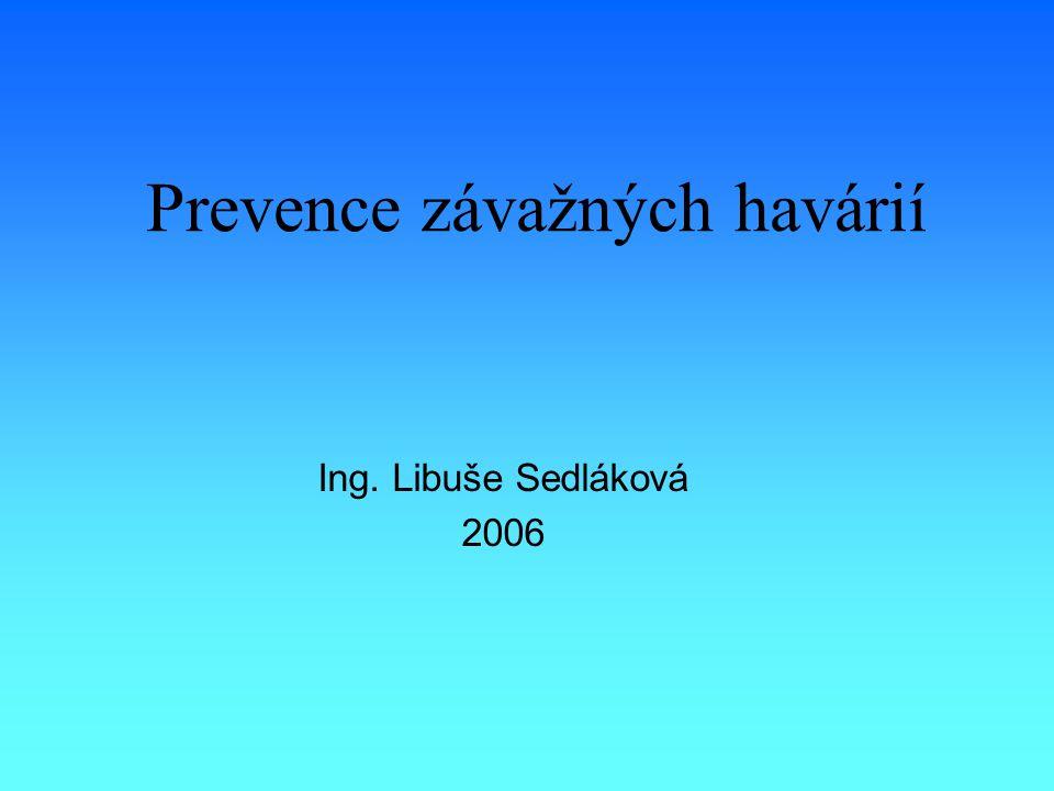 Prevence závažných havárií Ing. Libuše Sedláková 2006