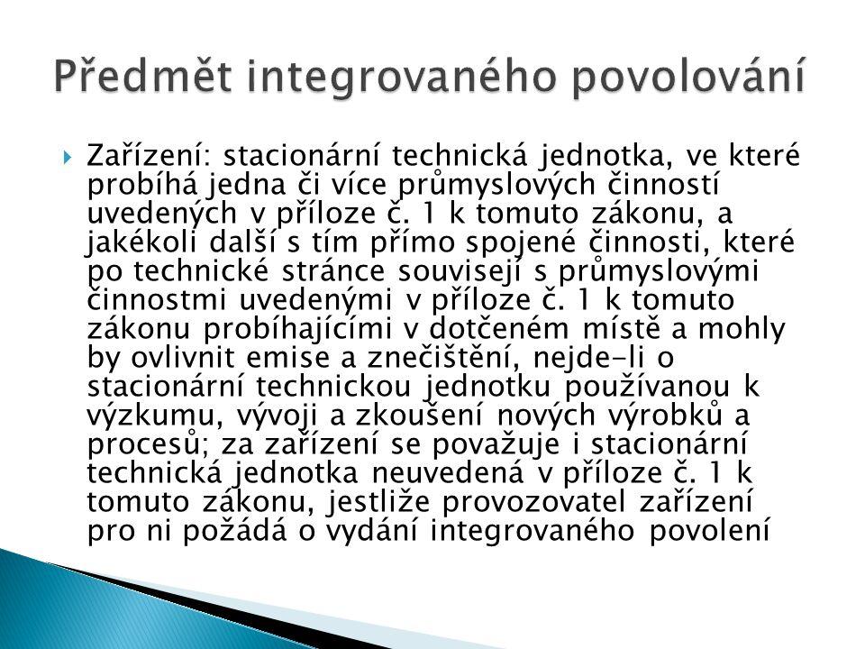  Zařízení: stacionární technická jednotka, ve které probíhá jedna či více průmyslových činností uvedených v příloze č. 1 k tomuto zákonu, a jakékoli