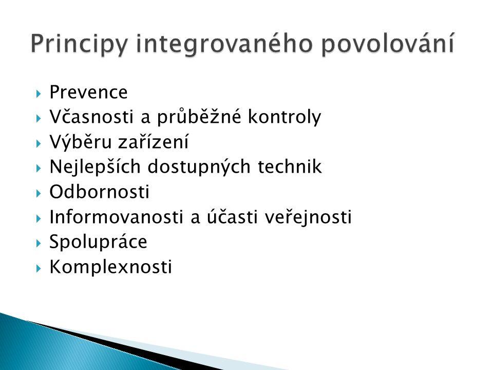  Prevence  Včasnosti a průběžné kontroly  Výběru zařízení  Nejlepších dostupných technik  Odbornosti  Informovanosti a účasti veřejnosti  Spolupráce  Komplexnosti