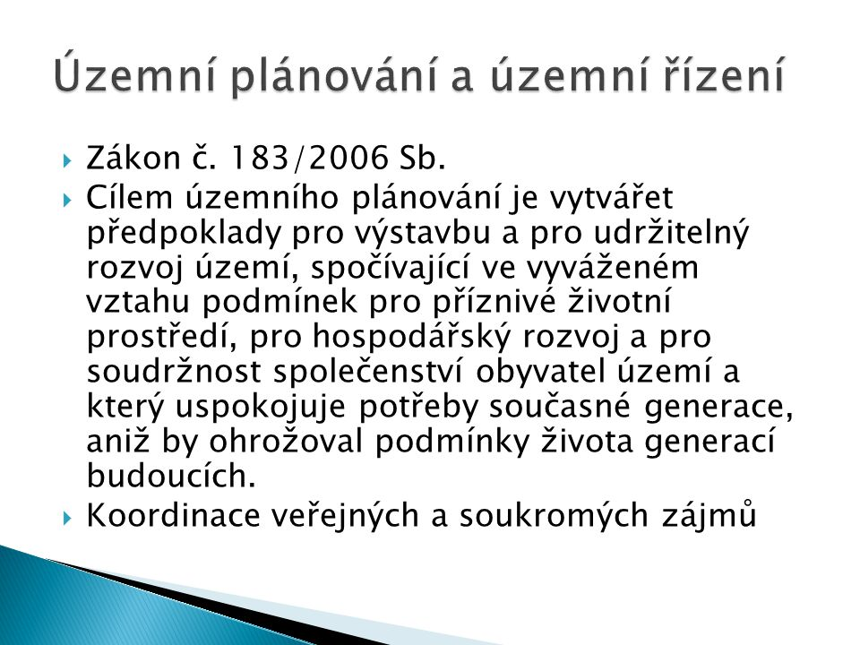  Zákon č. 183/2006 Sb.  Cílem územního plánování je vytvářet předpoklady pro výstavbu a pro udržitelný rozvoj území, spočívající ve vyváženém vztahu
