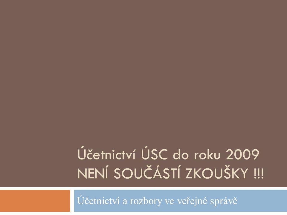 Účetnictví ÚSC do roku 2009 NENÍ SOUČÁSTÍ ZKOUŠKY !!! Účetnictví a rozbory ve veřejné správě