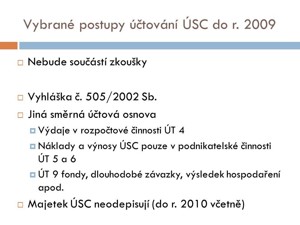 Vybrané postupy účtování ÚSC do r. 2009  Nebude součástí zkoušky  Vyhláška č.