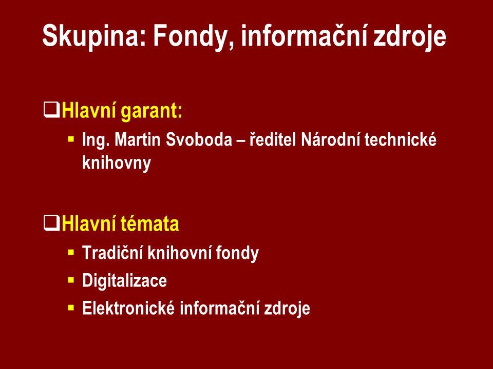 Skupina: Fondy, informační zdroje  Hlavní garant:  Ing. Martin Svoboda – ředitel Národní technické knihovny  Hlavní témata  Tradiční knihovní fond