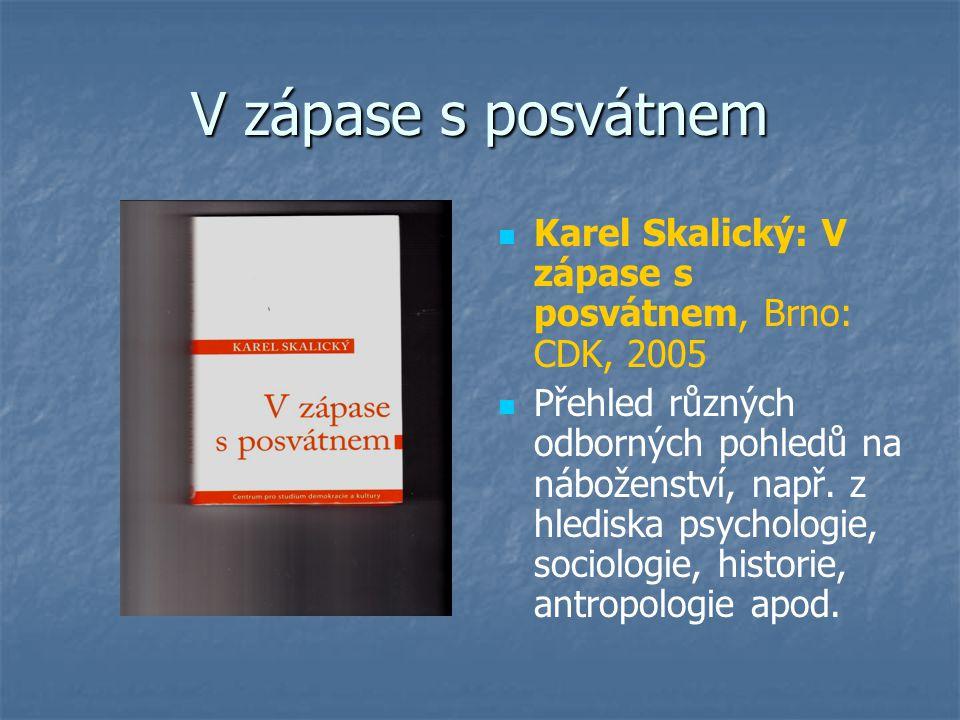 V zápase s posvátnem Karel Skalický: V zápase s posvátnem, Brno: CDK, 2005 Přehled různých odborných pohledů na náboženství, např.