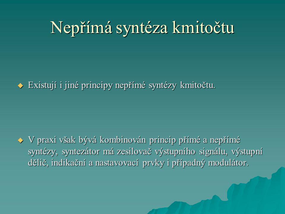 Nepřímá syntéza kmitočtu  Existují i jiné principy nepřímé syntézy kmitočtu.  V praxi však bývá kombinován princip přímé a nepřímé syntézy, syntezát