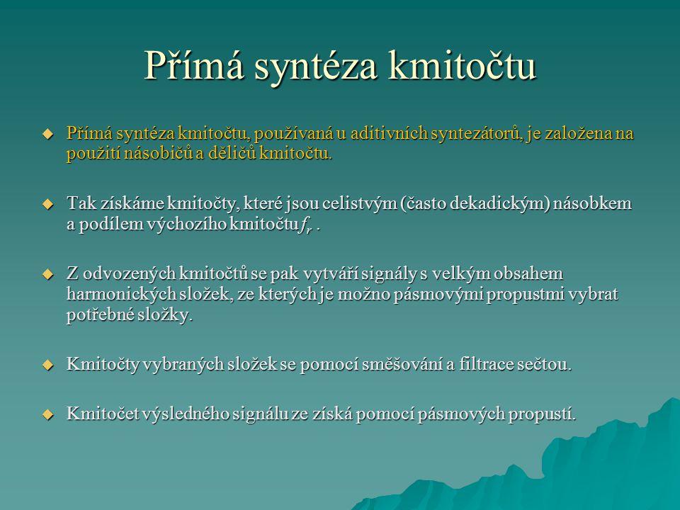 Přímá syntéza kmitočtu  Přímá syntéza kmitočtu, používaná u aditivních syntezátorů, je založena na použití násobičů a děličů kmitočtu.  Tak získáme