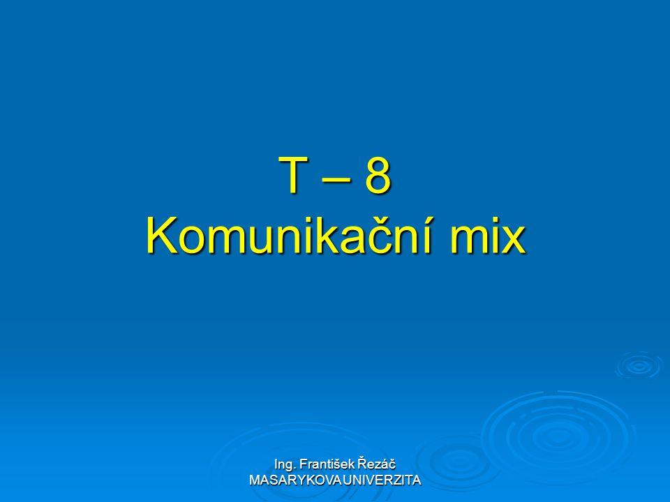 Ing. František Řezáč MASARYKOVA UNIVERZITA T – 8 Komunikační mix