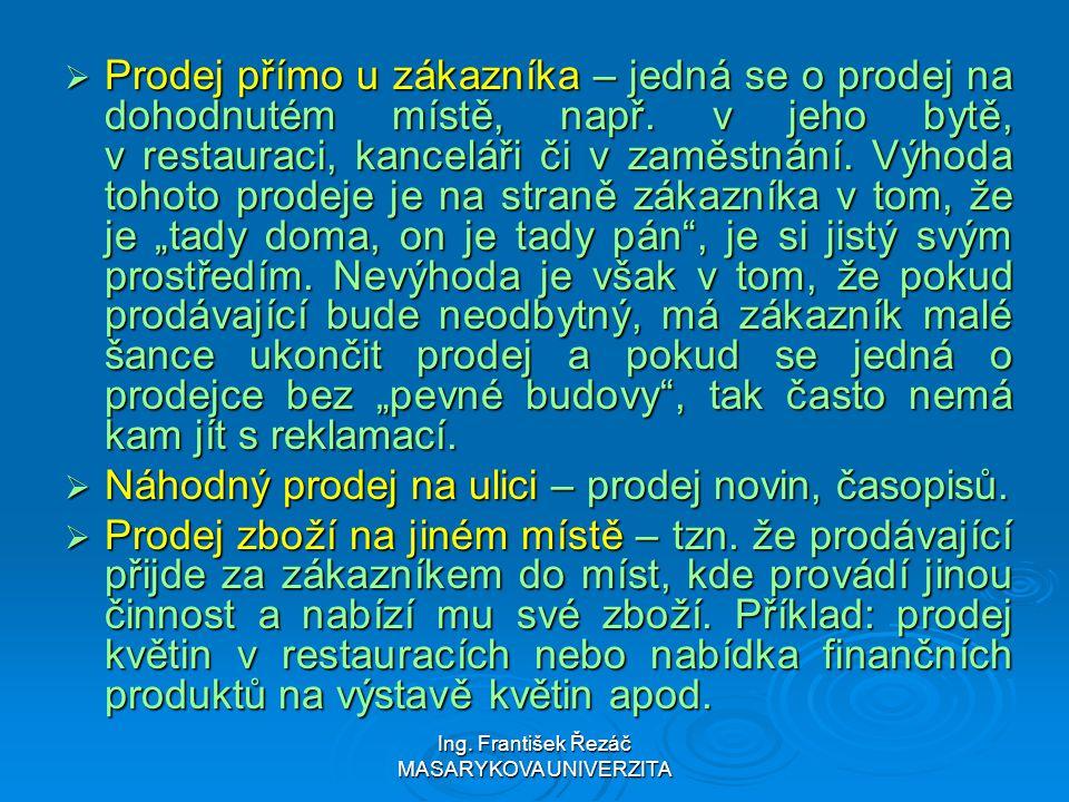 Ing. František Řezáč MASARYKOVA UNIVERZITA  Prodej přímo u zákazníka – jedná se o prodej na dohodnutém místě, např. v jeho bytě, v restauraci, kancel