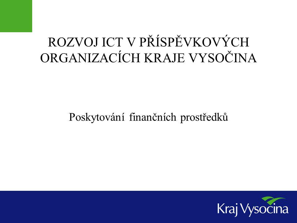 ROZVOJ ICT V PŘÍSPĚVKOVÝCH ORGANIZACÍCH KRAJE VYSOČINA Poskytování finančních prostředků