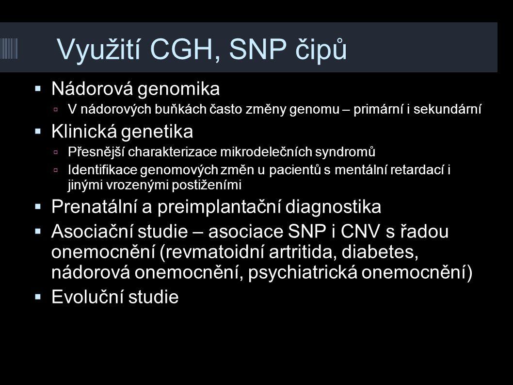Využití CGH, SNP čipů  Nádorová genomika  V nádorových buňkách často změny genomu – primární i sekundární  Klinická genetika  Přesnější charakteri
