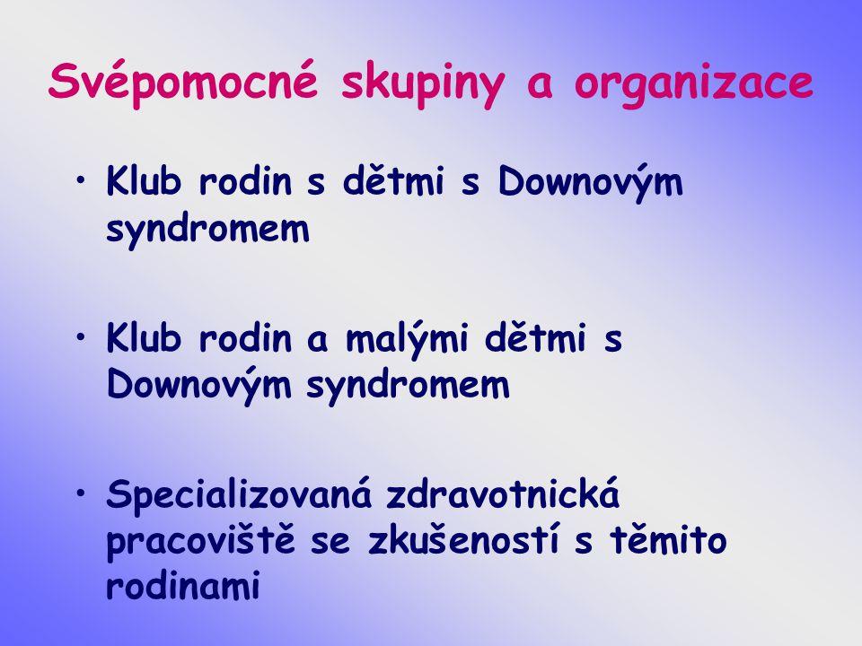 Svépomocné skupiny a organizace Klub rodin s dětmi s Downovým syndromem Klub rodin a malými dětmi s Downovým syndromem Specializovaná zdravotnická pra