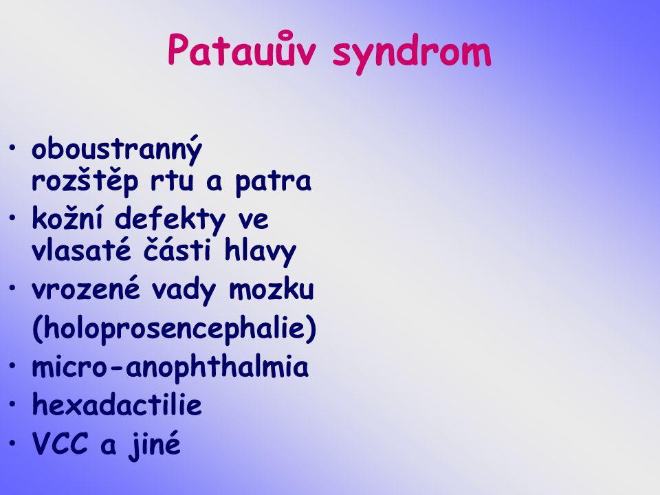 Patauův syndrom oboustranný rozštěp rtu a patra kožní defekty ve vlasaté části hlavy vrozené vady mozku (holoprosencephalie) micro-anophthalmia hexada