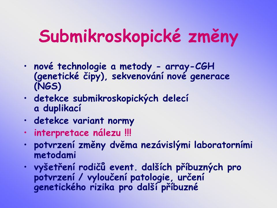 Submikroskopické změny nové technologie a metody - array-CGH (genetické čipy), sekvenování nové generace (NGS) detekce submikroskopických delecí a dup