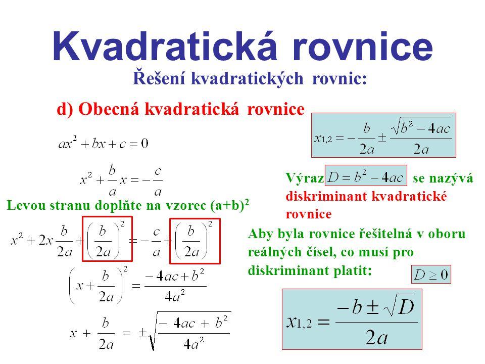 Kvadratická rovnice Řešení kvadratických rovnic: d) Obecná kvadratická rovnice Levou stranu doplňte na vzorec (a+b) 2 Výraz se nazývá diskriminant kva