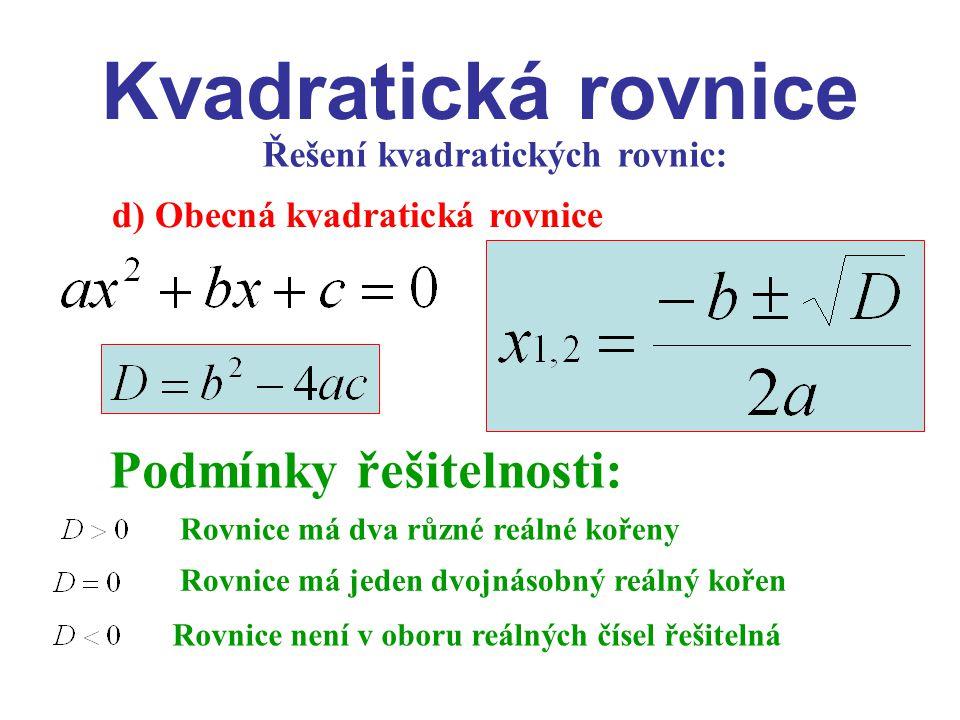 Kvadratická rovnice Řešení kvadratických rovnic: d) Obecná kvadratická rovnice Podmínky řešitelnosti: Rovnice má dva různé reálné kořeny Rovnice má je