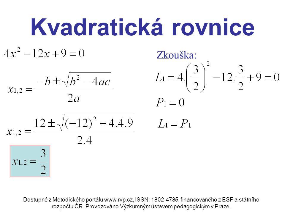 Kvadratická rovnice Zkouška: Dostupné z Metodického portálu www.rvp.cz, ISSN: 1802-4785, financovaného z ESF a státního rozpočtu ČR. Provozováno Výzku