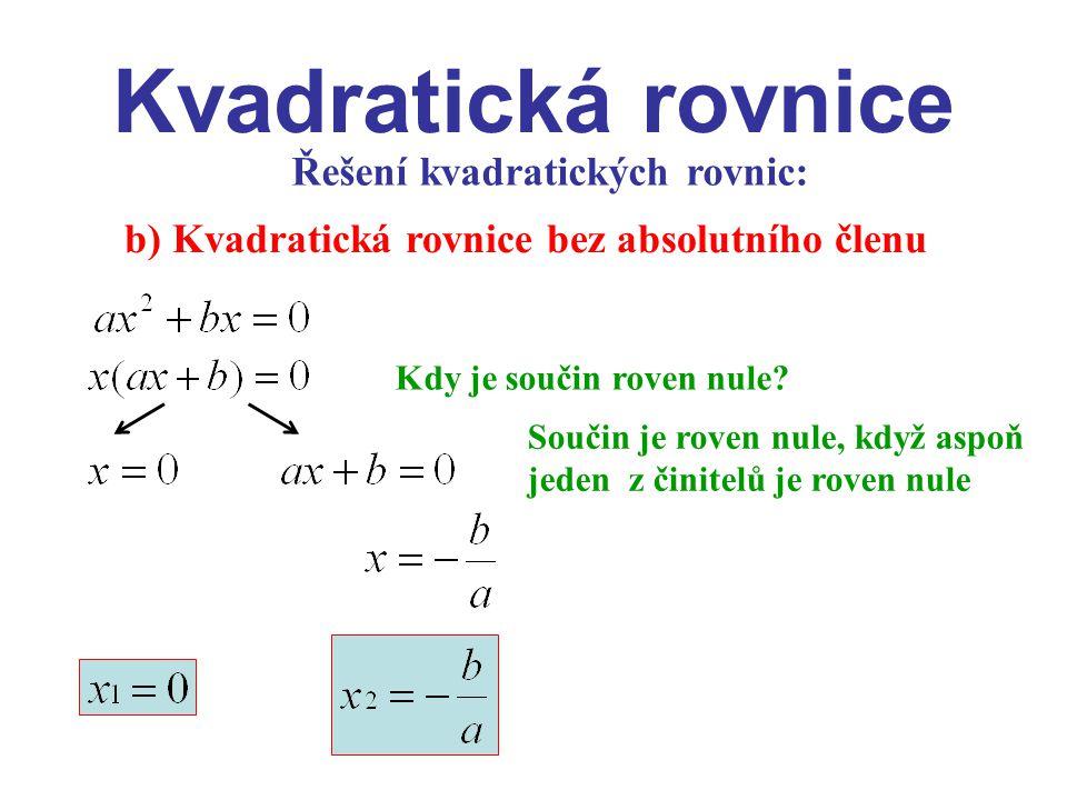 Kvadratická rovnice Řešení kvadratických rovnic: b) Kvadratická rovnice bez absolutního členu Součin je roven nule, když aspoň jeden z činitelů je rov