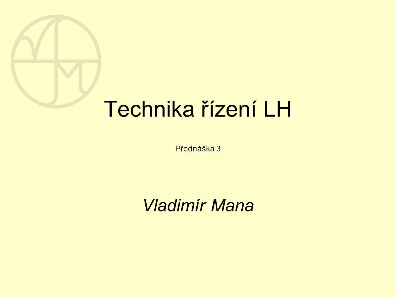 Technika řízení LH Přednáška 3 Vladimír Mana