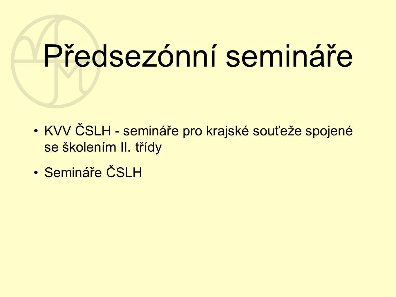 Předsezónní semináře KVV ČSLH - semináře pro krajské souťeže spojené se školením II. třídy Semináře ČSLH