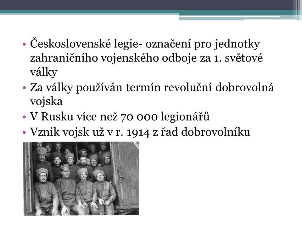 Československé legie- označení pro jednotky zahraničního vojenského odboje za 1. světové války Za války používán termín revoluční dobrovolná vojska V