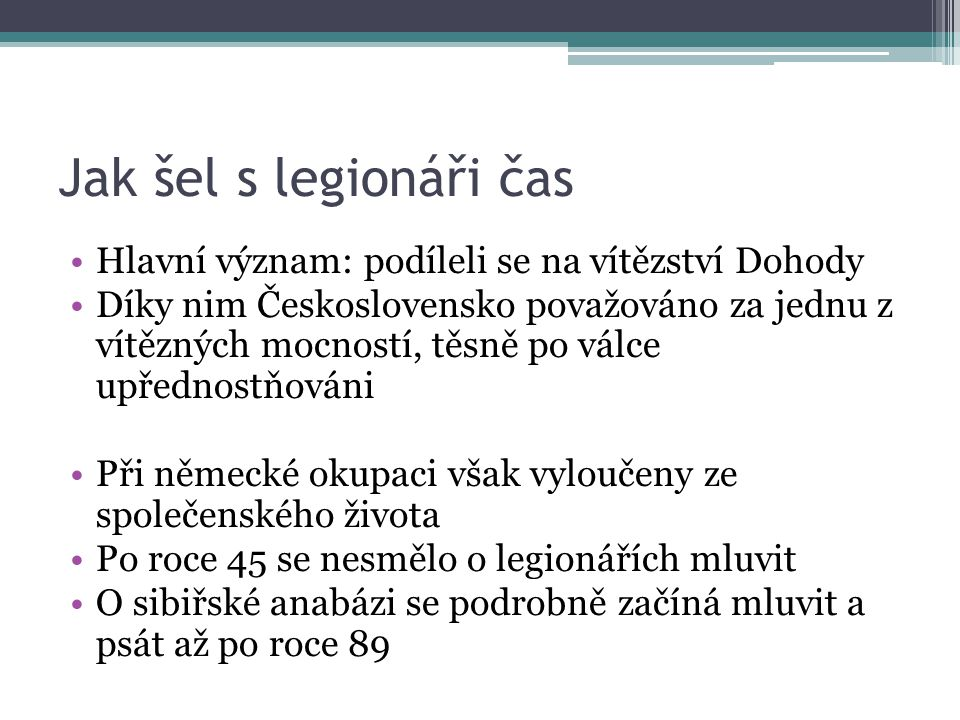 Zdroje http://vstupnistranka.wz.cz/prvnisvetovavalka/l egie.phphttp://vstupnistranka.wz.cz/prvnisvetovavalka/l egie.php http://www.ssvos.cz/dumyssvos/files/VY_32_I NOVACE_07_D_II.ppthttp://www.ssvos.cz/dumyssvos/files/VY_32_I NOVACE_07_D_II.ppt http://venkovskyden.blogspot.cz/2009/11/sibirs ka-anabaze-cslegii.htmlhttp://venkovskyden.blogspot.cz/2009/11/sibirs ka-anabaze-cslegii.html http://www.vhu.cz/exhibit/ceskoslovensti- legionari-v-rusku-1917-2/http://www.vhu.cz/exhibit/ceskoslovensti- legionari-v-rusku-1917-2/