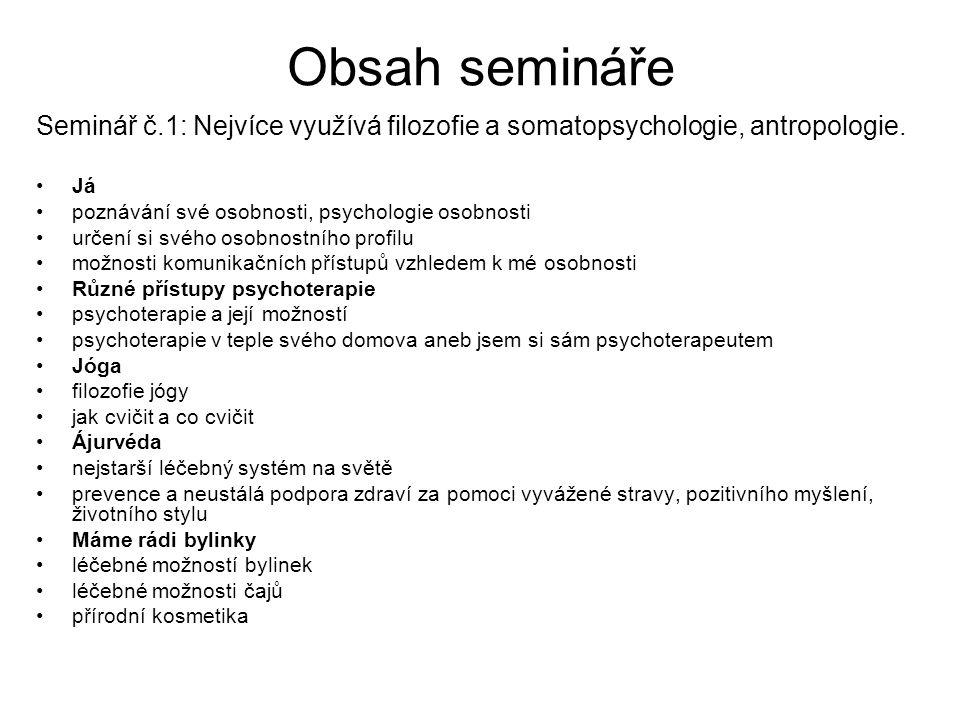 Obsah semináře Seminář č.1: Nejvíce využívá filozofie a somatopsychologie, antropologie. Já poznávání své osobnosti, psychologie osobnosti určení si s