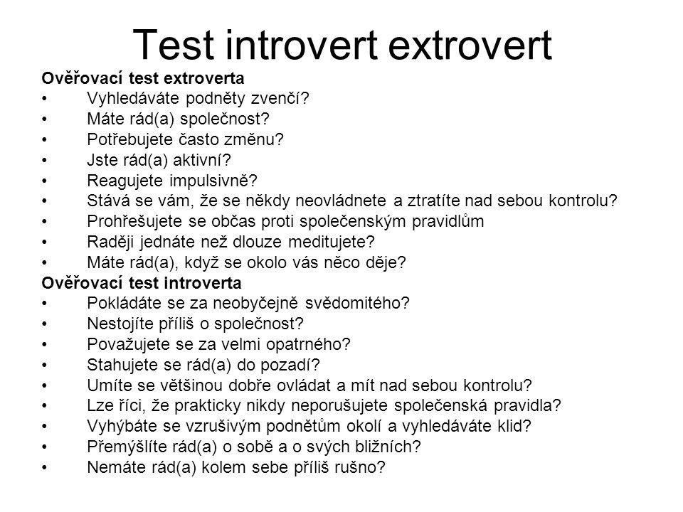 Test introvert extrovert Ověřovací test extroverta Vyhledáváte podněty zvenčí? Máte rád(a) společnost? Potřebujete často změnu? Jste rád(a) aktivní? R