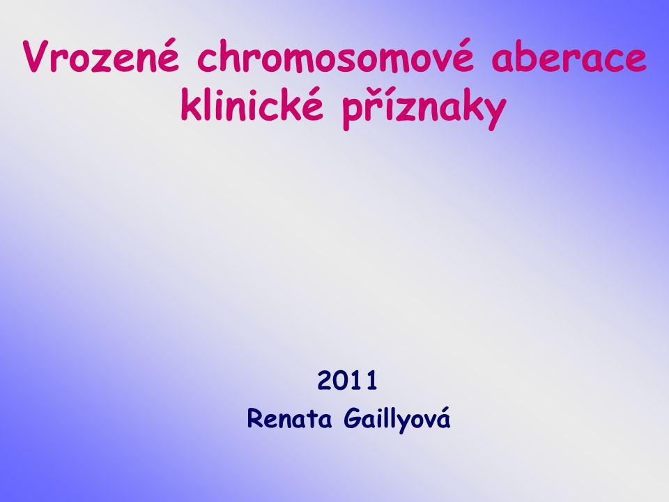 Vrozené chromosomové aberace klinické příznaky 2011 Renata Gaillyová