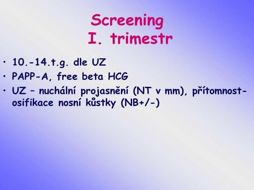 Screening I. trimestr 10.-14.t.g. dle UZ PAPP-A, free beta HCG UZ – nuchální projasnění (NT v mm), přítomnost- osifikace nosní kůstky (NB+/-)