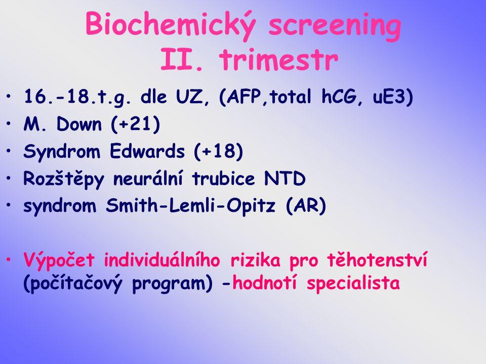 Biochemický screening II. trimestr 16.-18.t.g. dle UZ, (AFP,total hCG, uE3) M. Down (+21) Syndrom Edwards (+18) Rozštěpy neurální trubice NTD syndrom