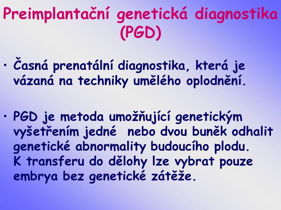 Preimplantační genetická diagnostika (PGD) Časná prenatální diagnostika, která je vázaná na techniky umělého oplodnění. PGD je metoda umožňující genet