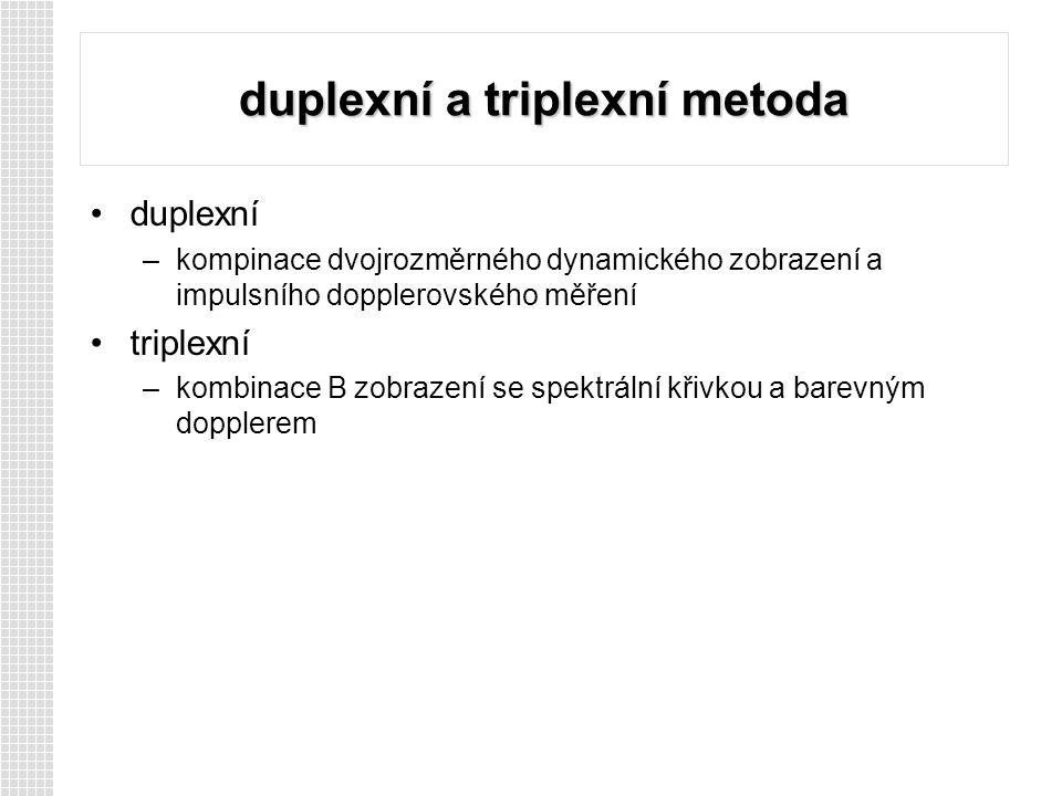 duplexní a triplexní metoda duplexní –kompinace dvojrozměrného dynamického zobrazení a impulsního dopplerovského měření triplexní –kombinace B zobrazení se spektrální křivkou a barevným dopplerem