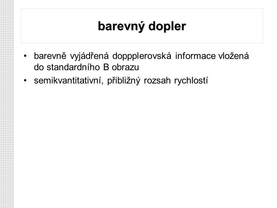 barevný dopler barevně vyjádřená doppplerovská informace vložená do standardního B obrazu semikvantitativní, přibližný rozsah rychlostí