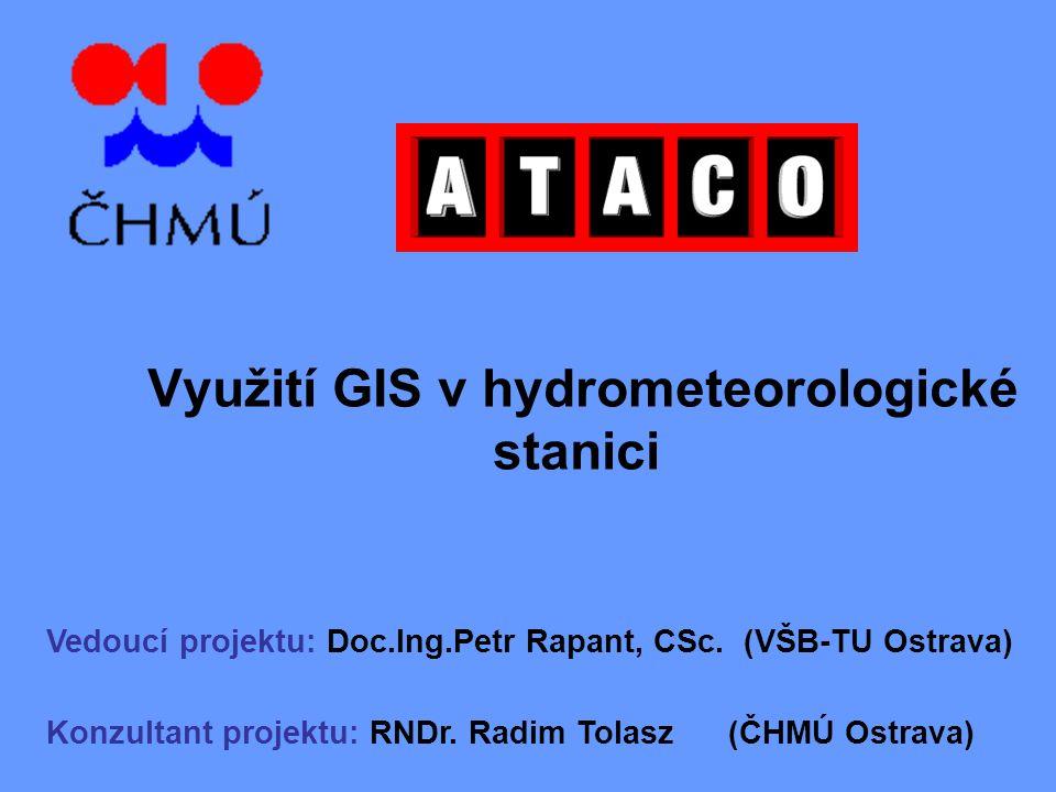 Využití GIS v hydrometeorologické stanici Součástí této prezentace bude pravděpodobně diskuze, jejíž výsledkem budou akce.