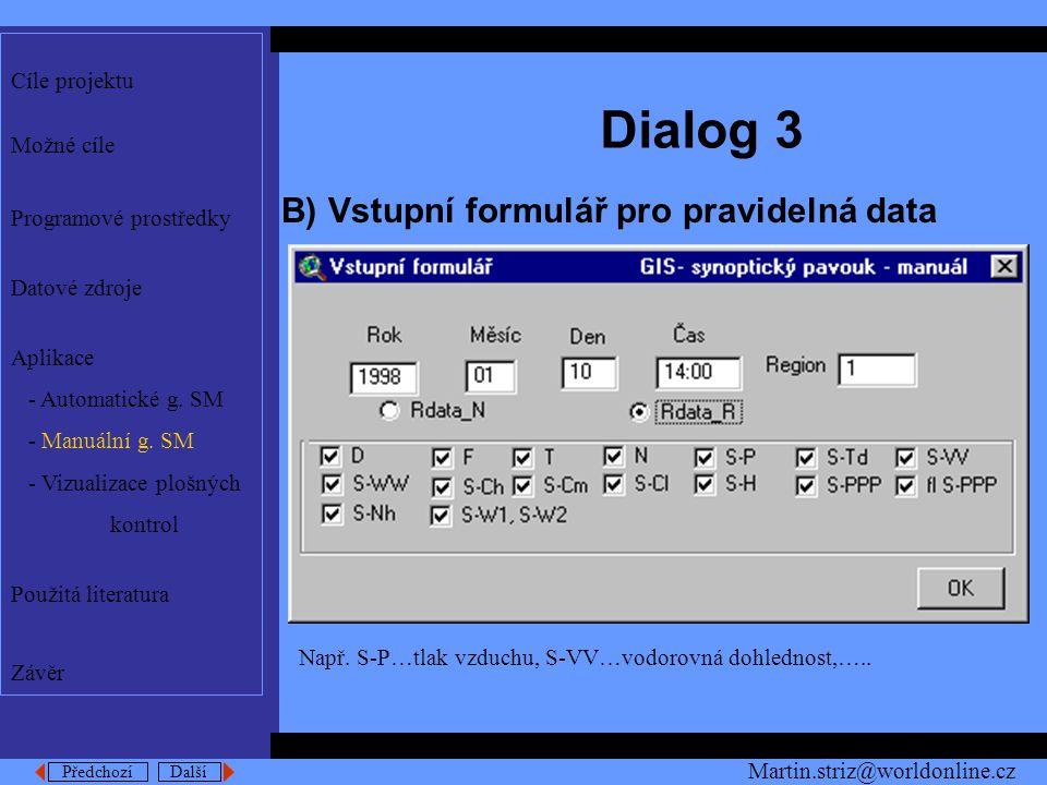 Předchozí Další Dialog 3 B) Vstupní formulář pro pravidelná data Cíle projektu Možné cíle Programové prostředky Datové zdroje Aplikace - Automatické g.