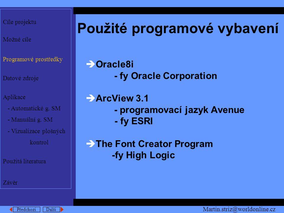 Předchozí Další Použité programové vybavení  Oracle8i - fy Oracle Corporation  ArcView 3.1 - programovací jazyk Avenue - fy ESRI  The Font Creator Program -fy High Logic Cíle projektu Možné cíle Programové prostředky Datové zdroje Aplikace - Automatické g.