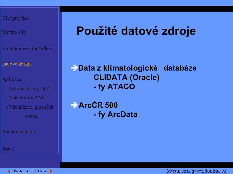 Předchozí Další Použité datové zdroje  Data z klimatologické databáze CLIDATA (Oracle) - fy ATACO  ArcČR 500 - fy ArcData Cíle projektu Možné cíle Programové prostředky Datové zdroje Aplikace - Automatické g.