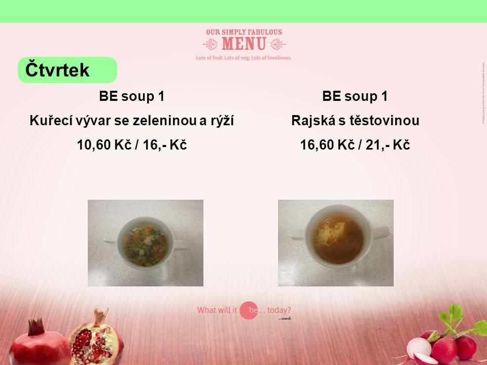 BE soup 1 Kuřecí vývar se zeleninou a rýží 10,60 Kč / 16,- Kč BE soup 1 Rajská s těstovinou 16,60 Kč / 21,- Kč Čtvrtek