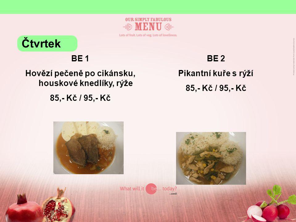 BE 1 Hovězí pečeně po cikánsku, houskové knedlíky, rýže 85,- Kč / 95,- Kč BE 2 Pikantní kuře s rýží 85,- Kč / 95,- Kč Čtvrtek