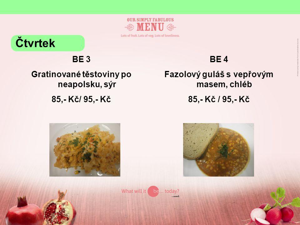 BE 3 Gratinované těstoviny po neapolsku, sýr 85,- Kč/ 95,- Kč BE 4 Fazolový guláš s vepřovým masem, chléb 85,- Kč / 95,- Kč Čtvrtek