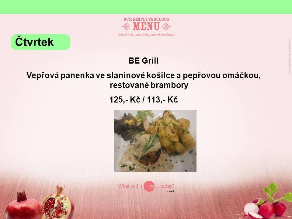 BE Grill Vepřová panenka ve slaninové košilce a pepřovou omáčkou, restované brambory 125,- Kč / 113,- Kč Čtvrtek