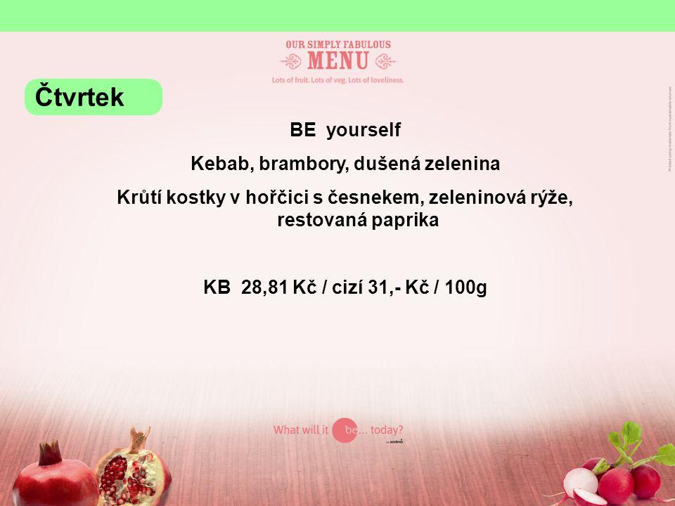 BE yourself Kebab, brambory, dušená zelenina Krůtí kostky v hořčici s česnekem, zeleninová rýže, restovaná paprika KB 28,81 Kč / cizí 31,- Kč / 100g Čtvrtek