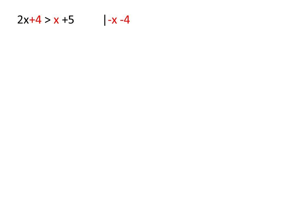 2x+4 > x +5 |-x -4
