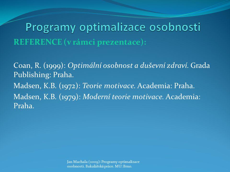REFERENCE (v rámci prezentace): Coan, R. (1999): Optimální osobnost a duševní zdraví. Grada Publishing: Praha. Madsen, K.B. (1972): Teorie motivace. A