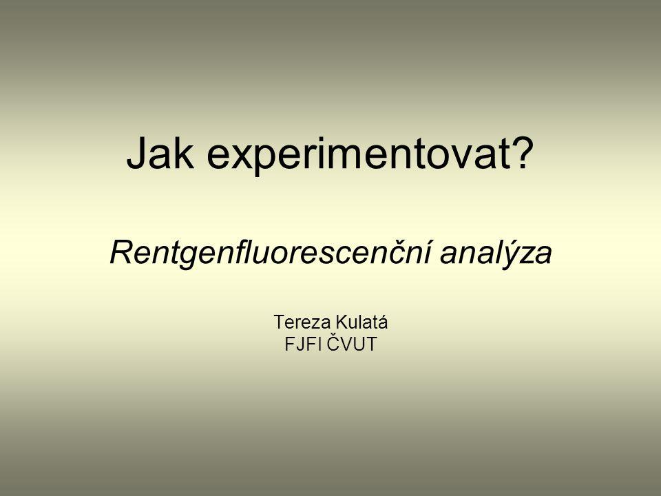 Co bude?  Rentgenfluorescenční analýza  Můj experiment  Konference, prezentace, publikace