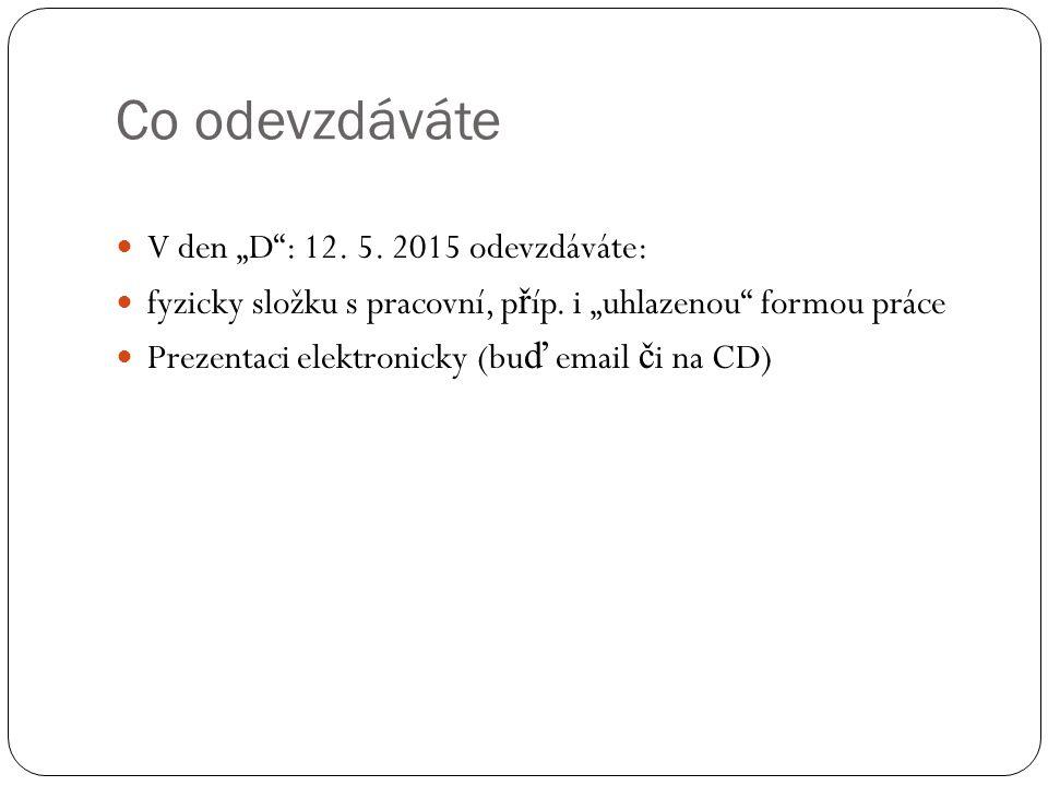 """Co odevzdáváte V den """"D"""": 12. 5. 2015 odevzdáváte: fyzicky složku s pracovní, p ř íp. i """"uhlazenou"""" formou práce Prezentaci elektronicky (bu ď email č"""